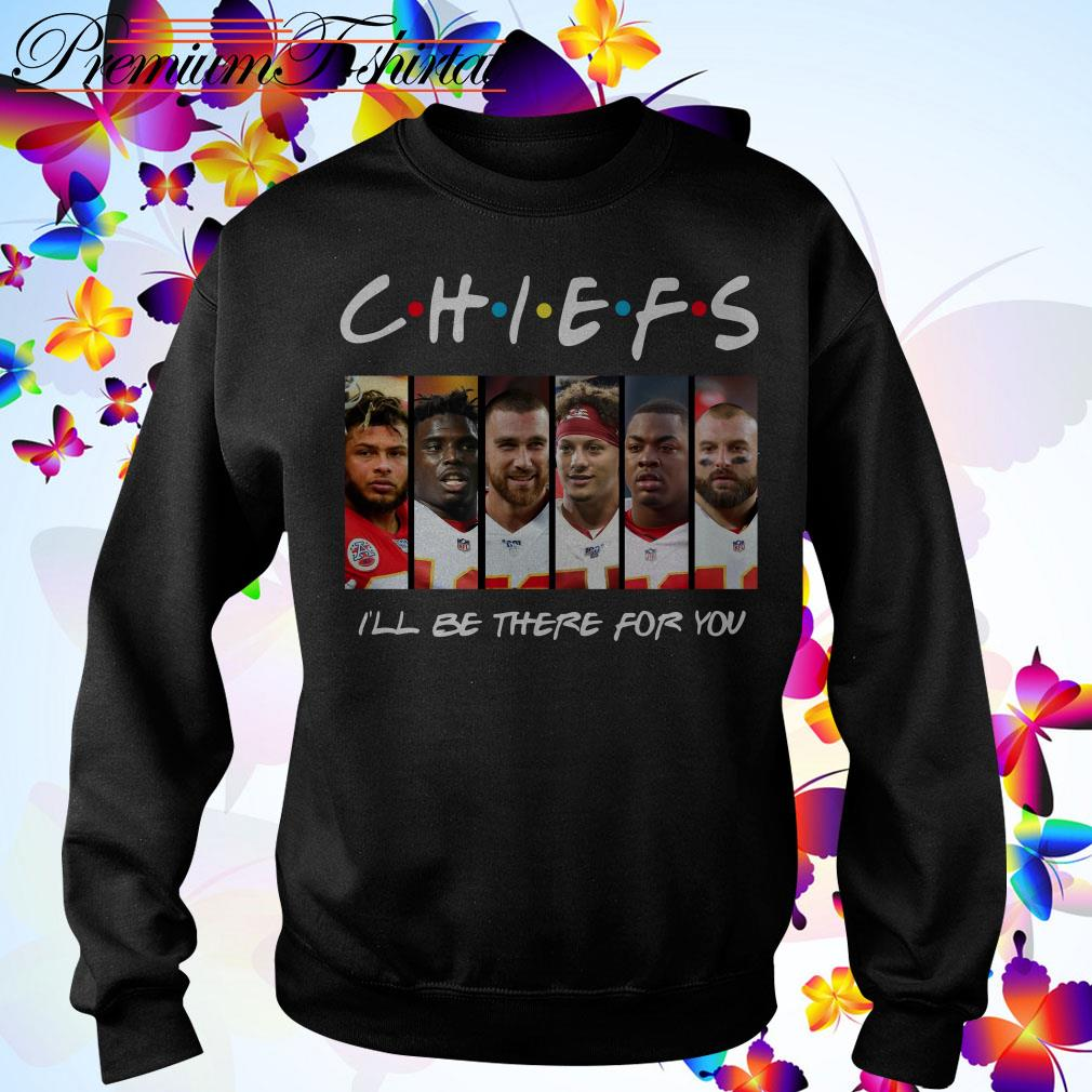 Friends Chiefs I'll be there for you Sweater