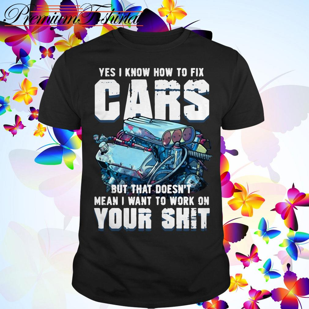 Yes I know how to fix but that doesn't mean I want to work on your shit shirt