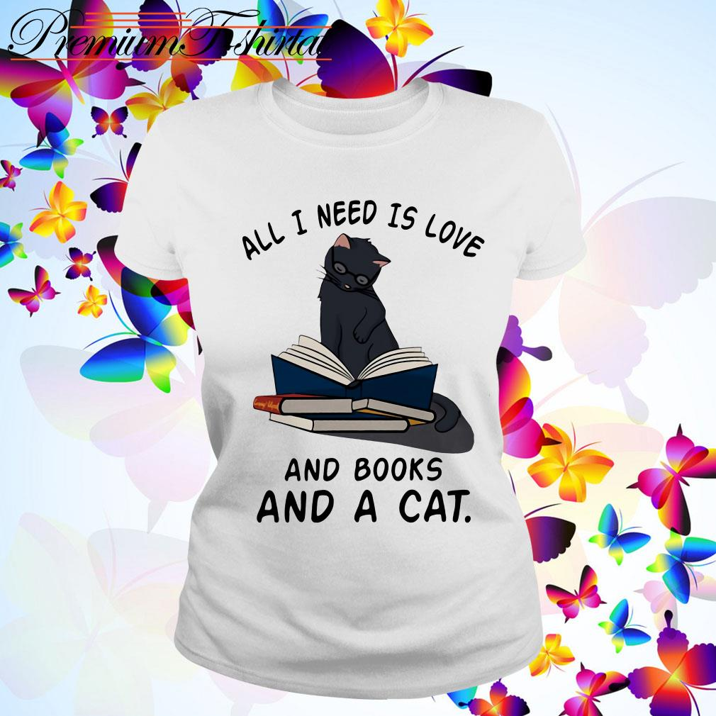 All I need is Love and Books and a Cat Ladies Tee
