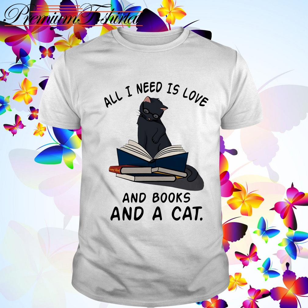 All I need is Love and Books and a Cat shirt