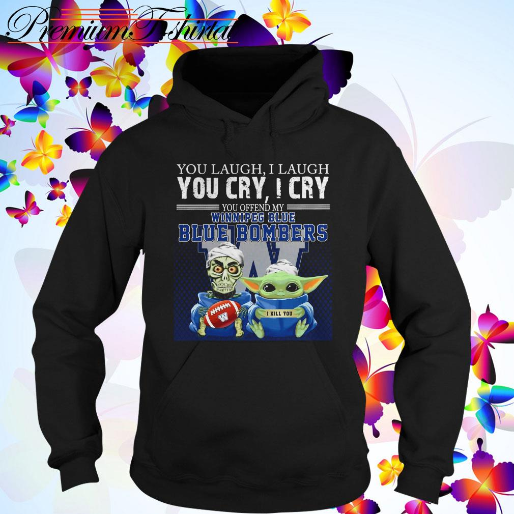 Baby Yoda and Jeff Dunham you laugh I laugh you cry I cry you offend my Winnipeg Blue Blue Bombers Hoodie