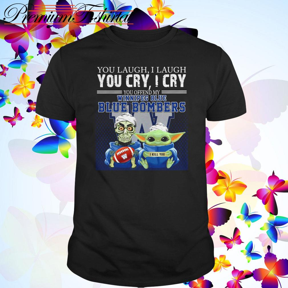 Baby Yoda and Jeff Dunham you laugh I laugh you cry I cry you offend my Winnipeg Blue Blue Bombers shirt