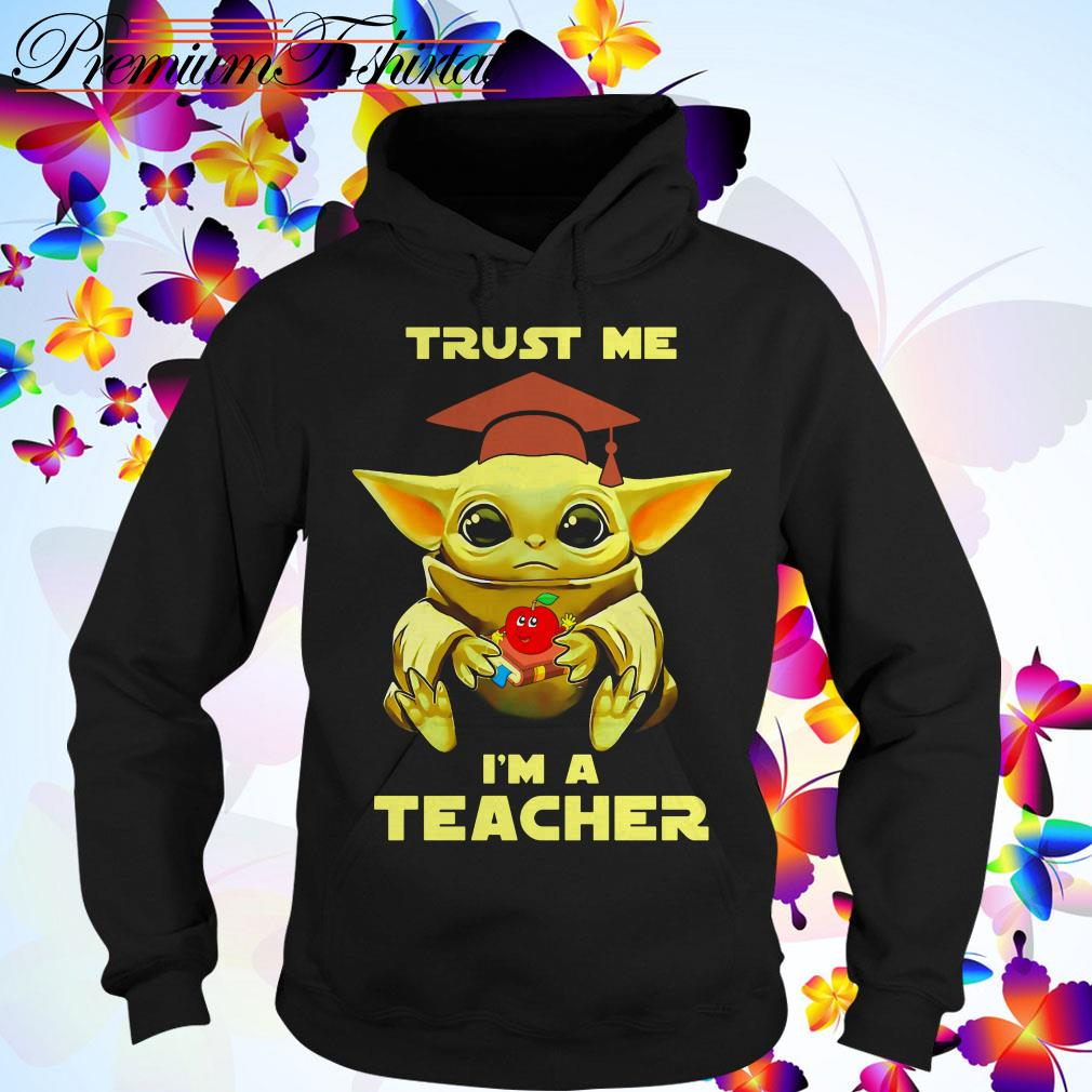 Baby Yoda trust me I'm a teacher Hoodie