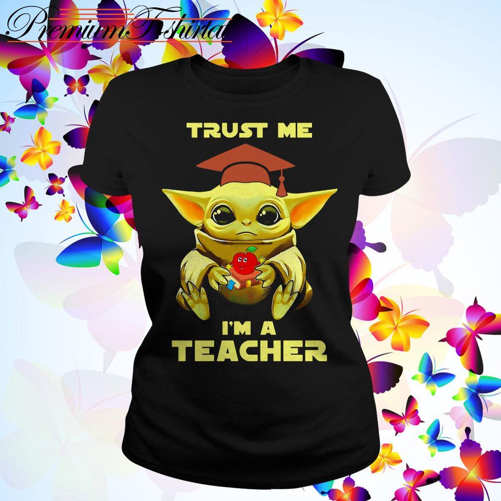 Baby Yoda trust me I'm a teacher Ladies Tee