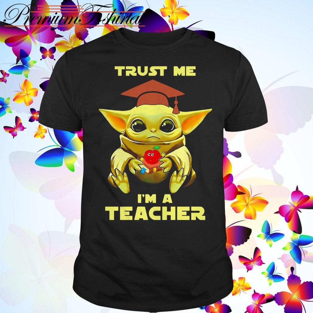 Baby Yoda trust me I'm a teacher shirt