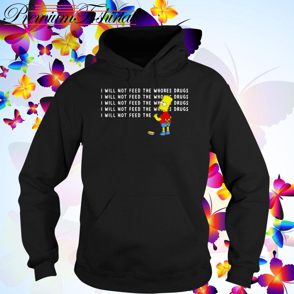 Bart Simpson I will not feed the whores drugs Hoodie