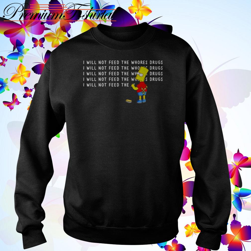 Bart Simpson I will not feed the whores drugs Sweater
