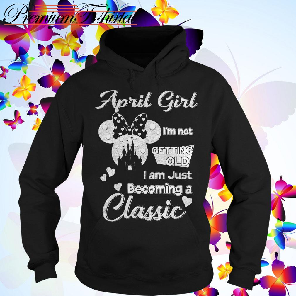 Disney April girl I'm not getting old I am just becoming a classic Hoodie