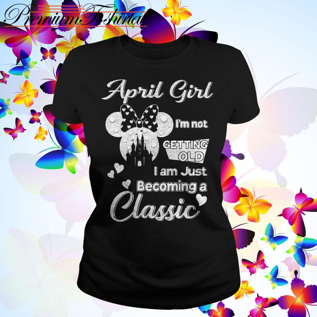Disney April girl I'm not getting old I am just becoming a classic Ladies Tee