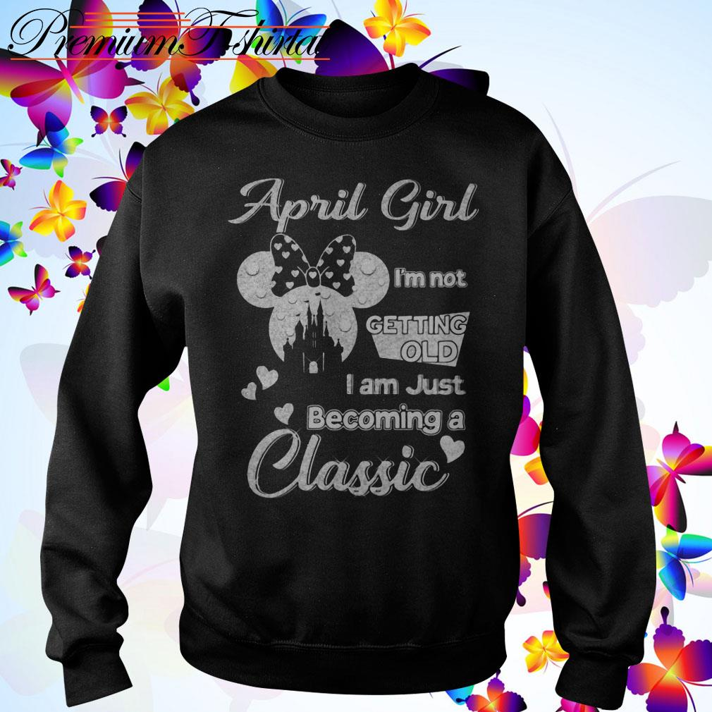 Disney April girl I'm not getting old I am just becoming a classic Sweater