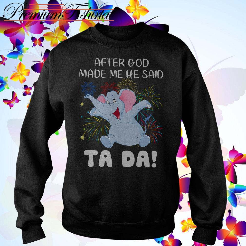 Elephant after God made me he said Ta Da Sweater