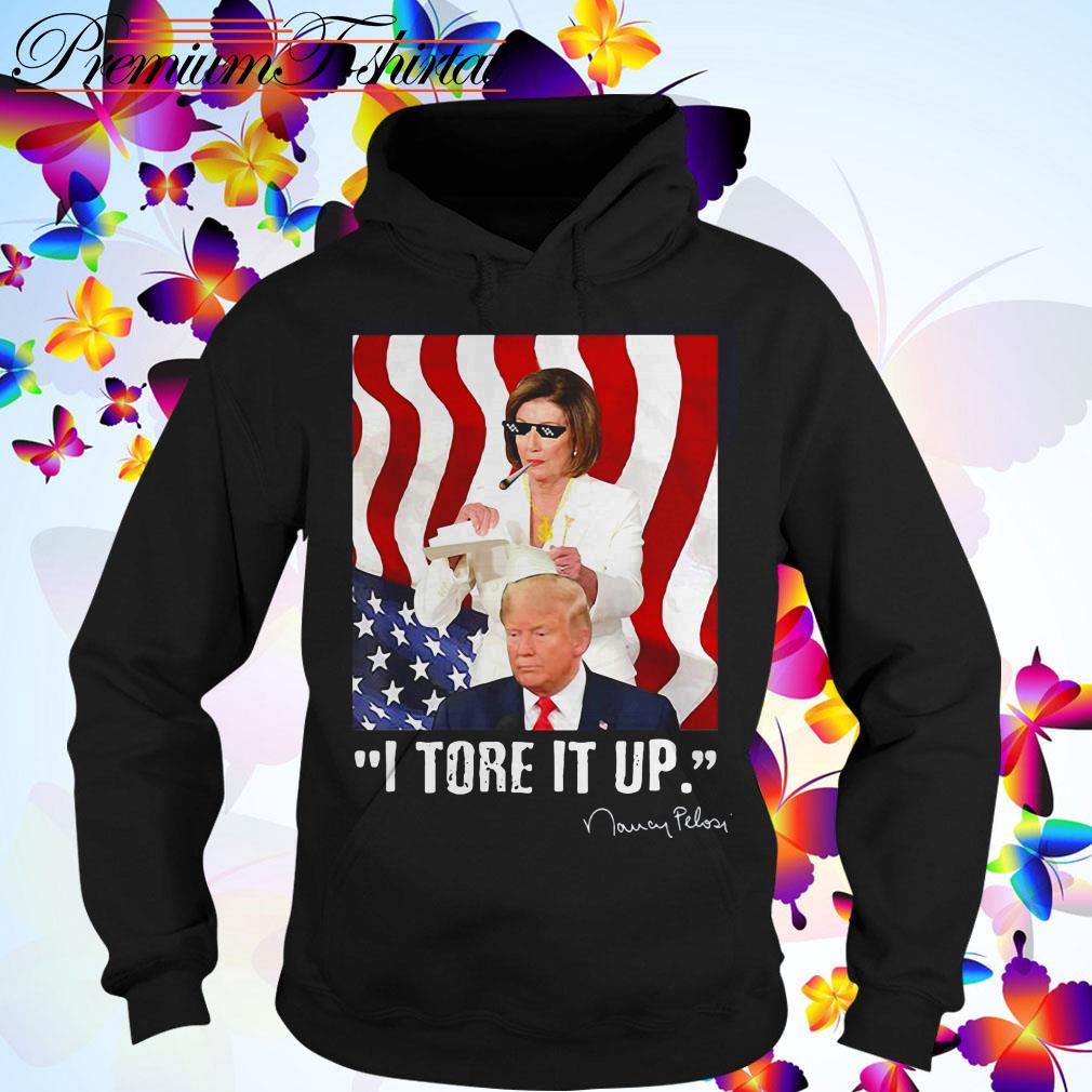 I tore it up Nancy Pelosi Trump speech Nancy The Ripper Hoodie