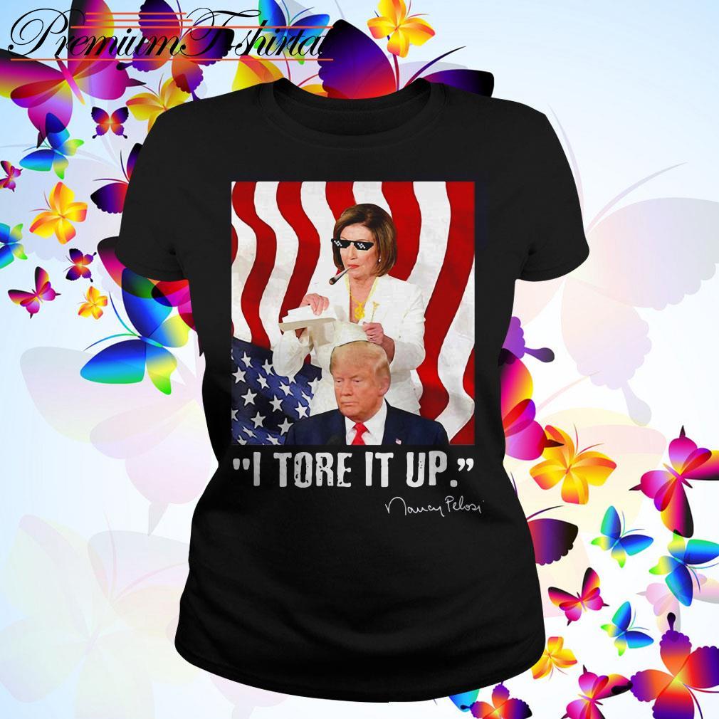 I tore it up Nancy Pelosi Trump speech Nancy The Ripper Ladies Tee