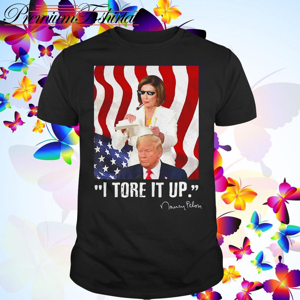 I tore it up Nancy Pelosi Trump speech Nancy The Ripper shirt