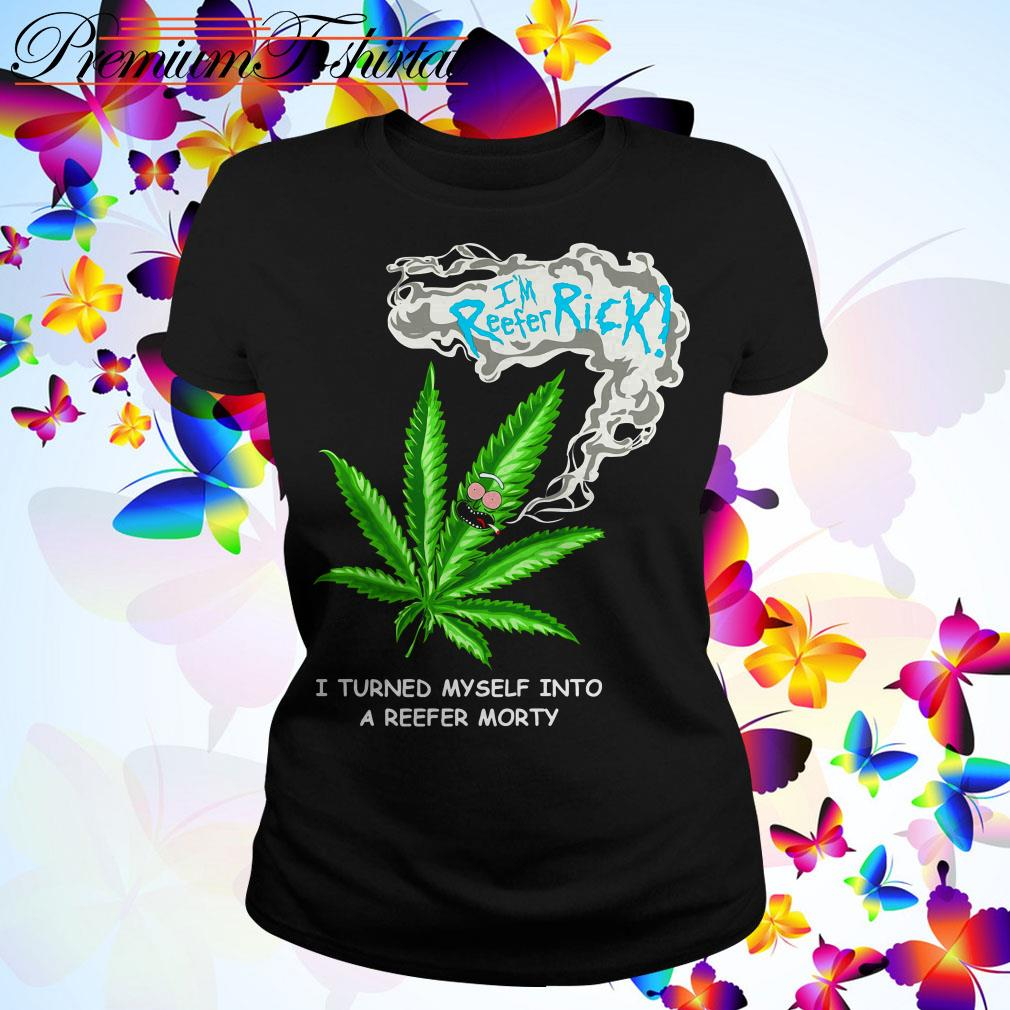 I'm reefer Rick I turned myself into a reefer Morty Ladies Tee