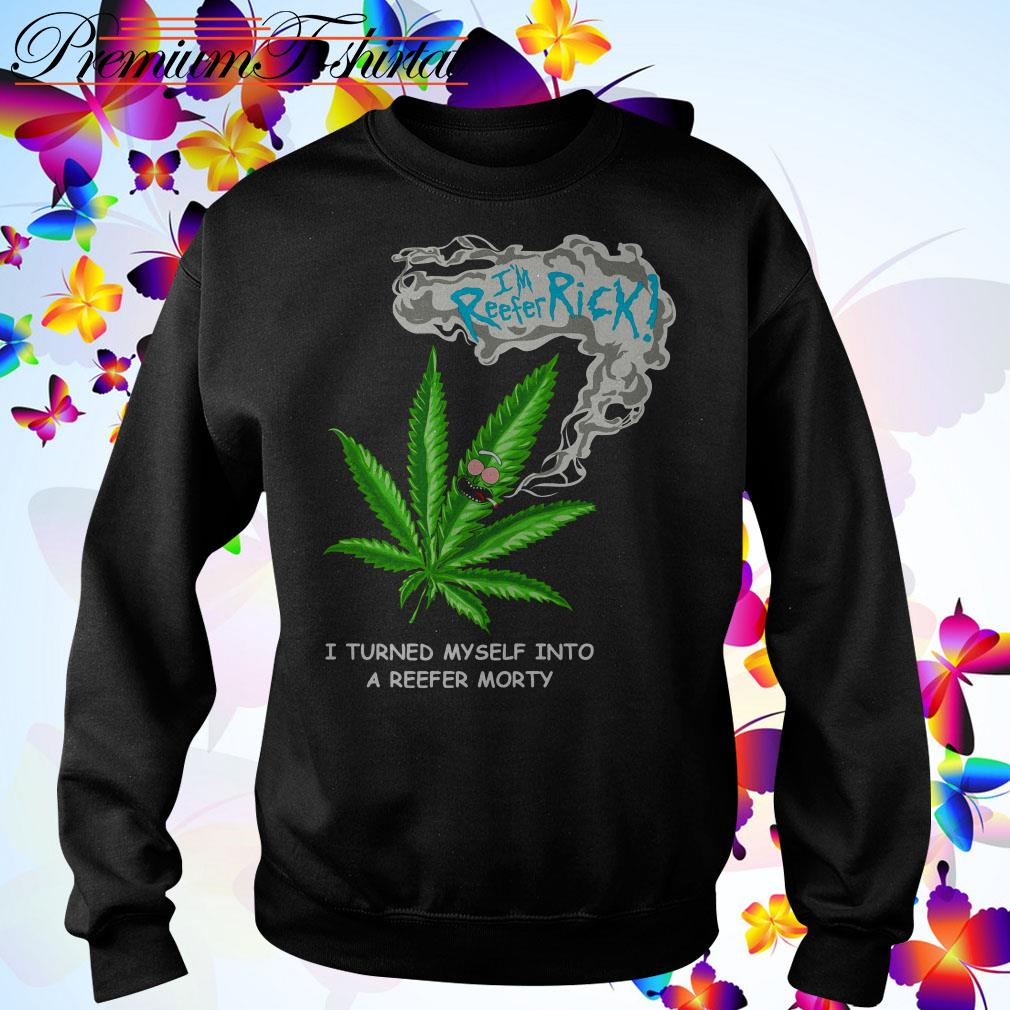 I'm reefer Rick I turned myself into a reefer Morty Sweater