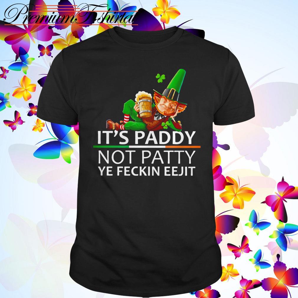 It's Paddy not Patty Ye Feckin Eejit St. Patrick's Day shirt