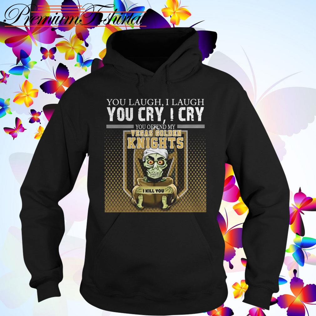 Jeff Dunham you laugh I laugh you cry I cry you offend my Vegas Golden Knights Hoodie