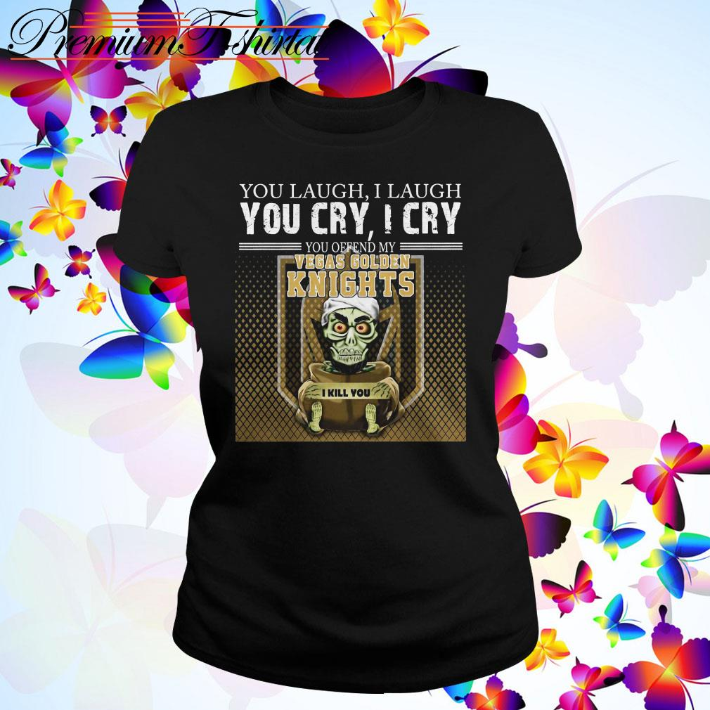Jeff Dunham you laugh I laugh you cry I cry you offend my Vegas Golden Knights Ladies Tee