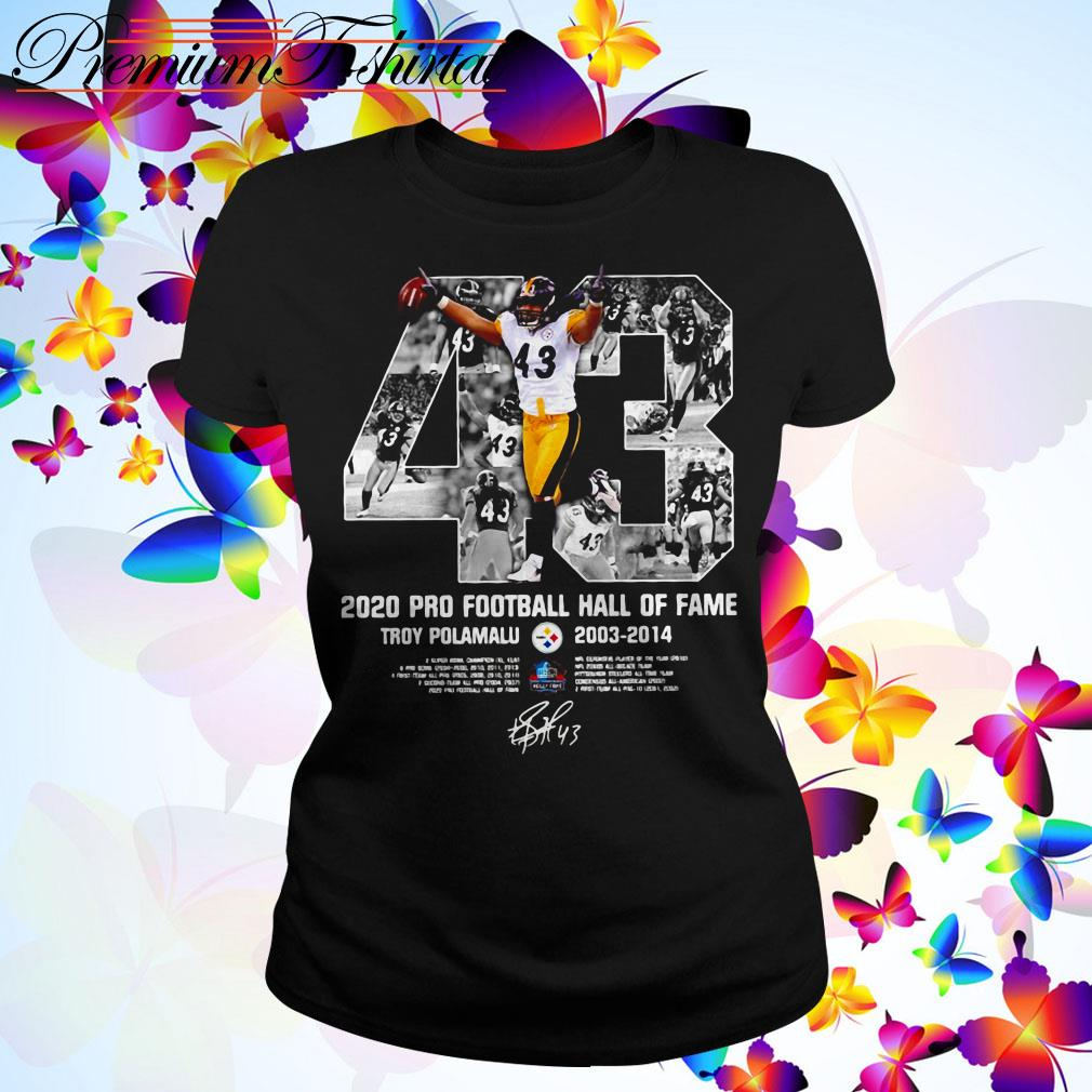 Number 43 2020 Pro Football Hall Of Fame Troy Polamalu 2003-2014 signature Ladies Tee