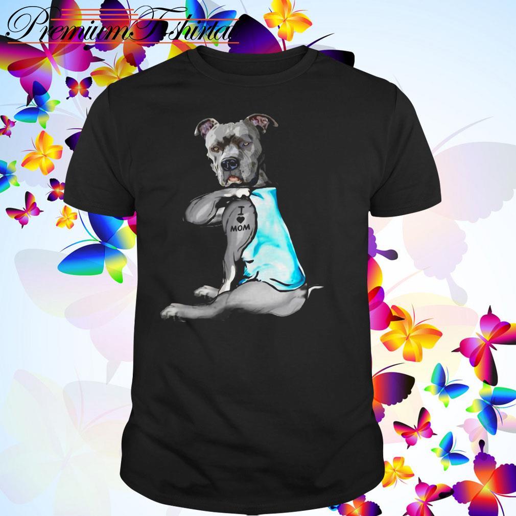 Pitbull dog I love mom shirt