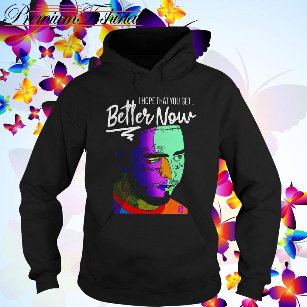 Post Malone Better Now: Post Malone I Hope That You Get Better Now Shirt, Sweater