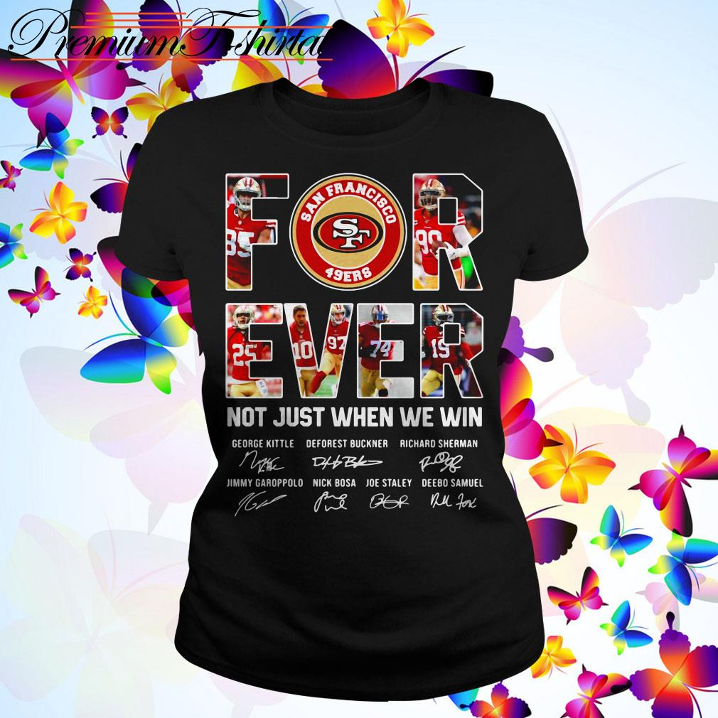San Francisco 49ers forever not just when we win signatures Ladies Tee