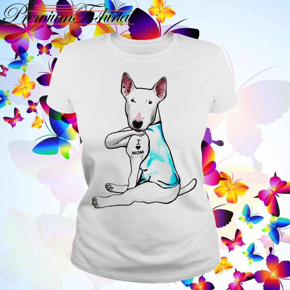 Tattoos Bull Terrier dog I love mom Ladies Tee