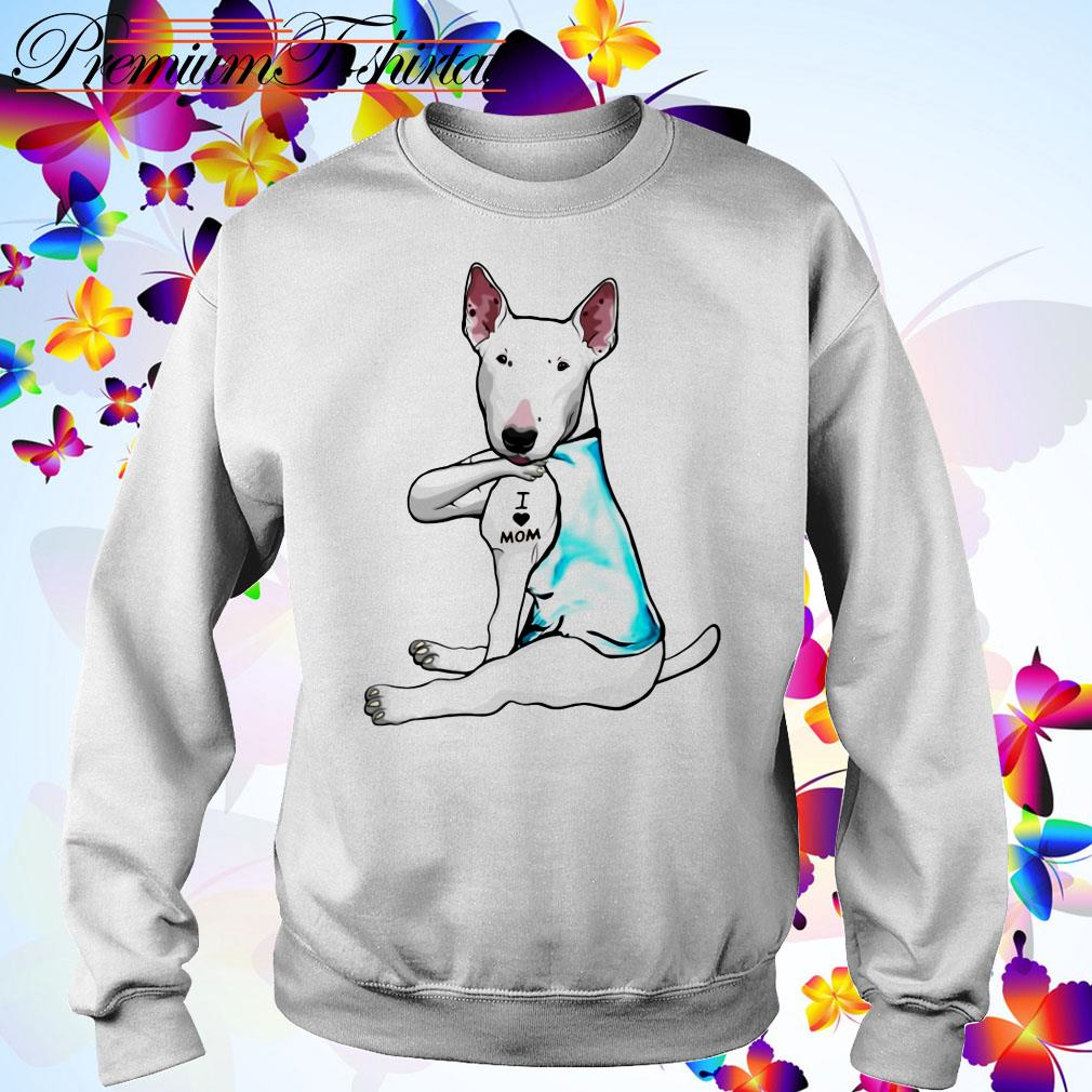 Tattoos Bull Terrier dog I love mom Sweater