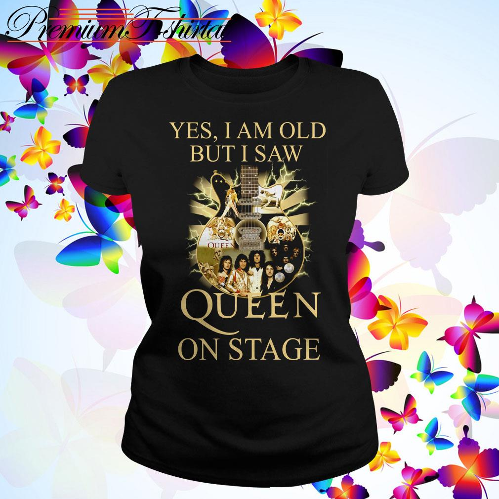 Yes I am old but I saw Queen on stage Ladies Tee