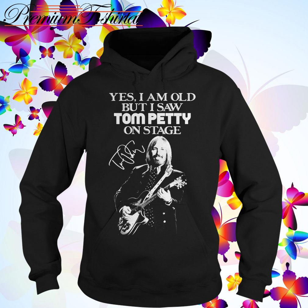 Yes I am old but I saw Tom Petty on stage signature Hoodie