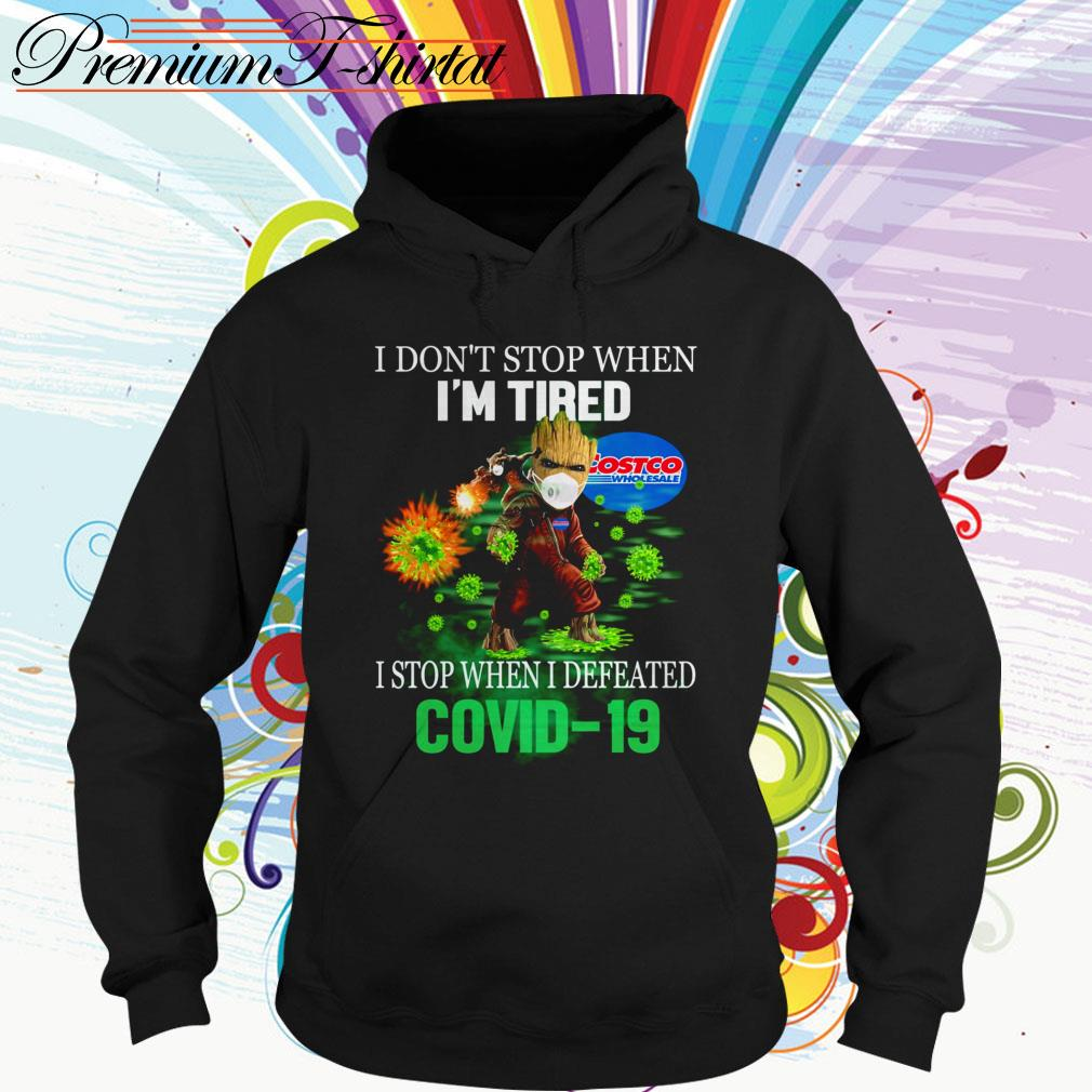 Baby Groot Costco Wholesale I don't stop when I'm tired I stop when I defeated Covid 19 Hoodie