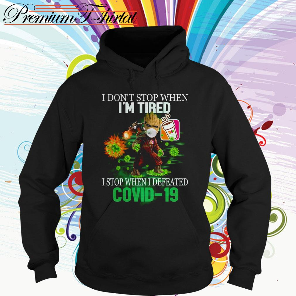 Baby Groot Dunkin' Donuts I don't stop when I'm tired I stop when I defeated Covid-19 Hoodie
