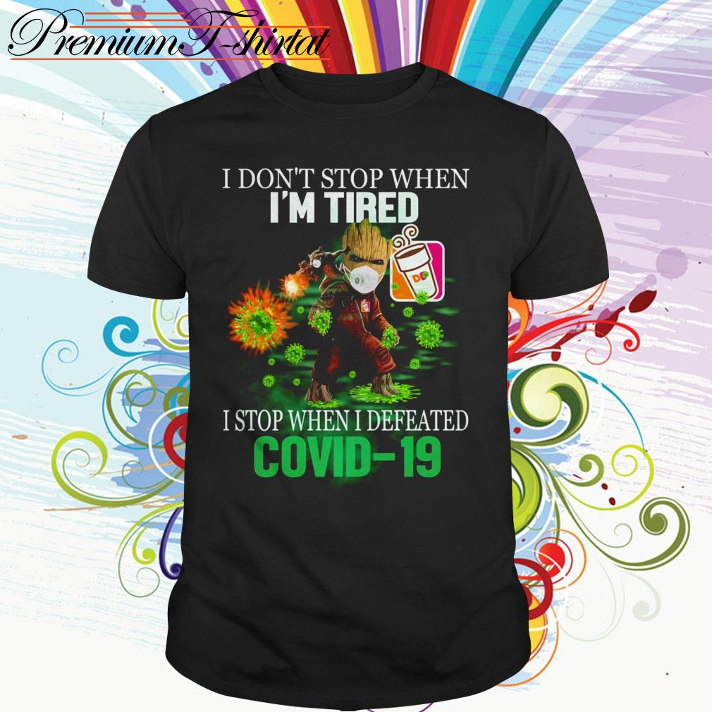 Baby Groot Dunkin' Donuts I don't stop when I'm tired I stop when I defeated Covid-19 shirt