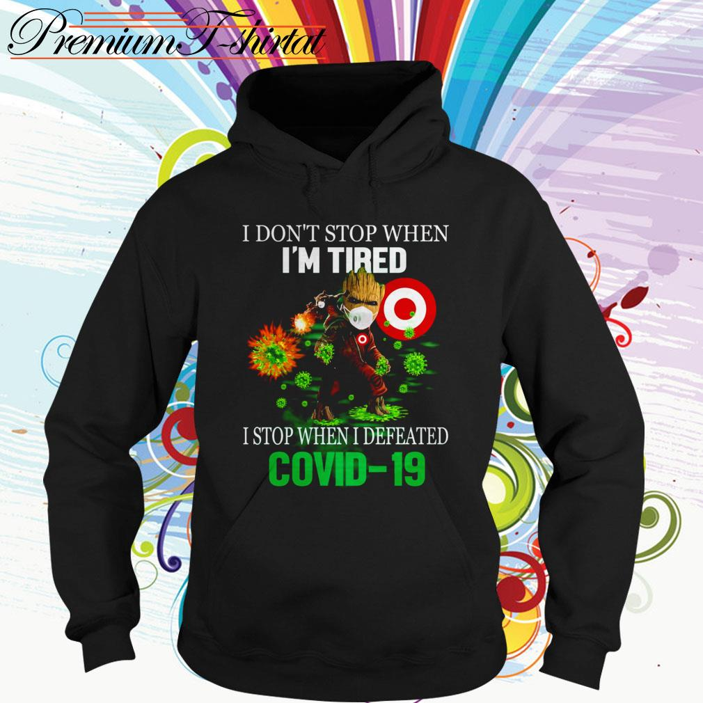 Baby Groot Target I don't stop when I'm tired I stop when I defeated Covid 19 Hoodie