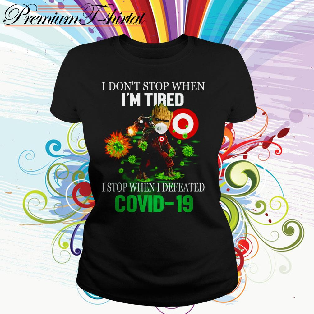 Baby Groot Target I don't stop when I'm tired I stop when I defeated Covid 19 Ladies Tee