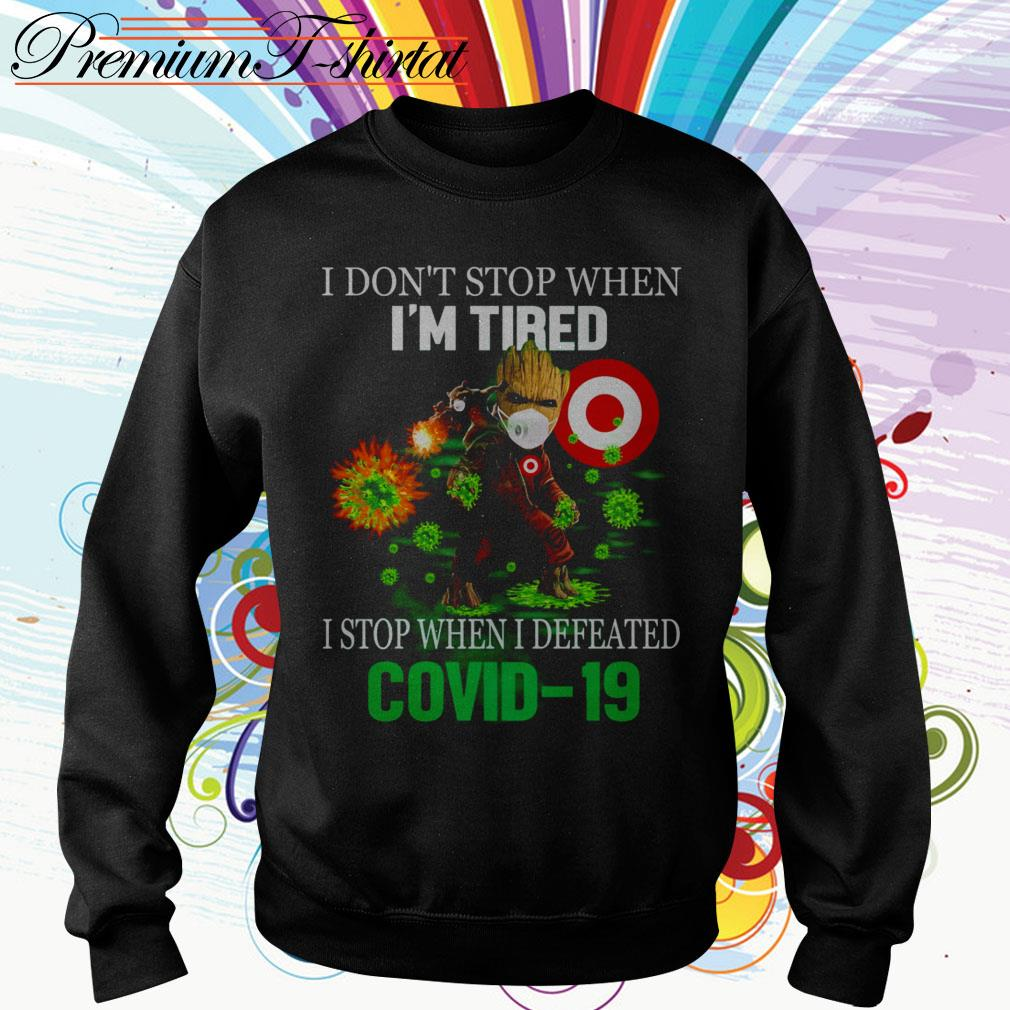 Baby Groot Target I don't stop when I'm tired I stop when I defeated Covid 19 Sweater