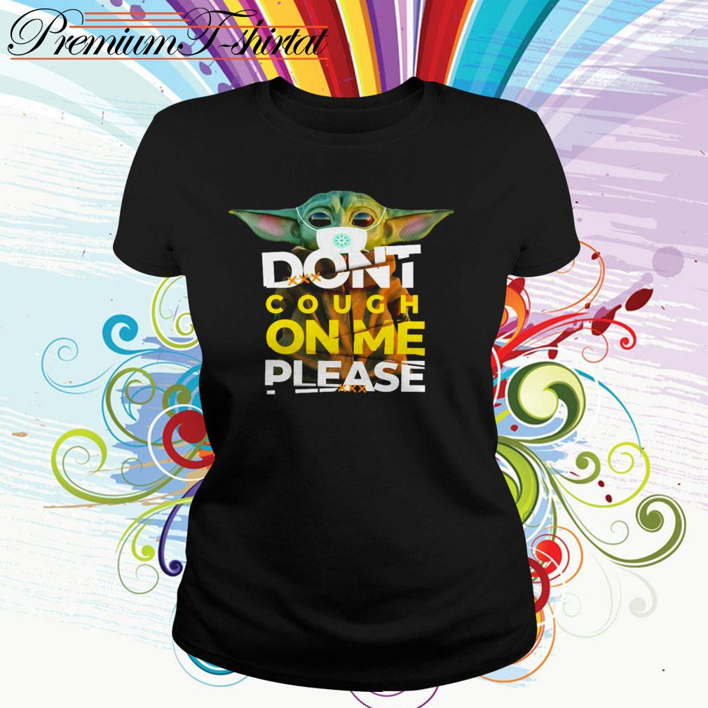 Baby Yoda don't cough on me please Ladies Tee