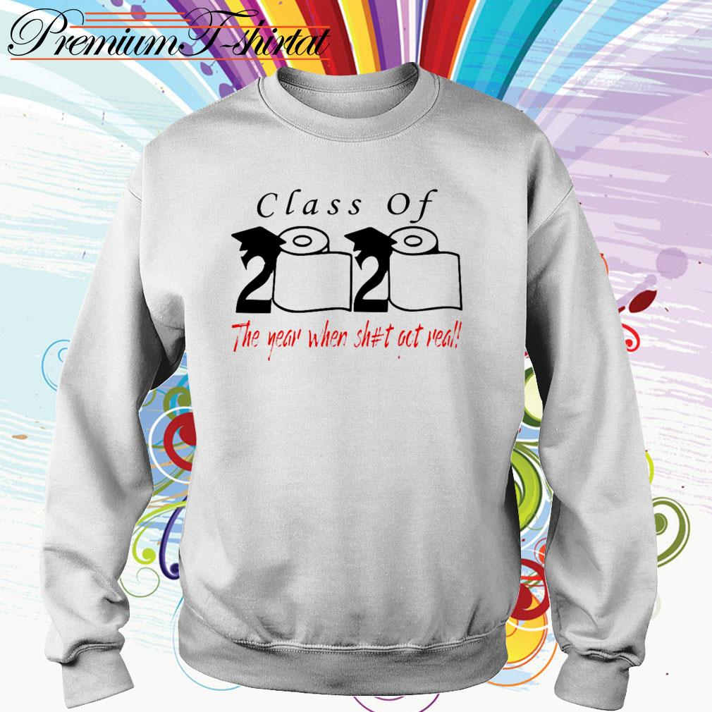 Class of 2020 the year when shit got real Sweater