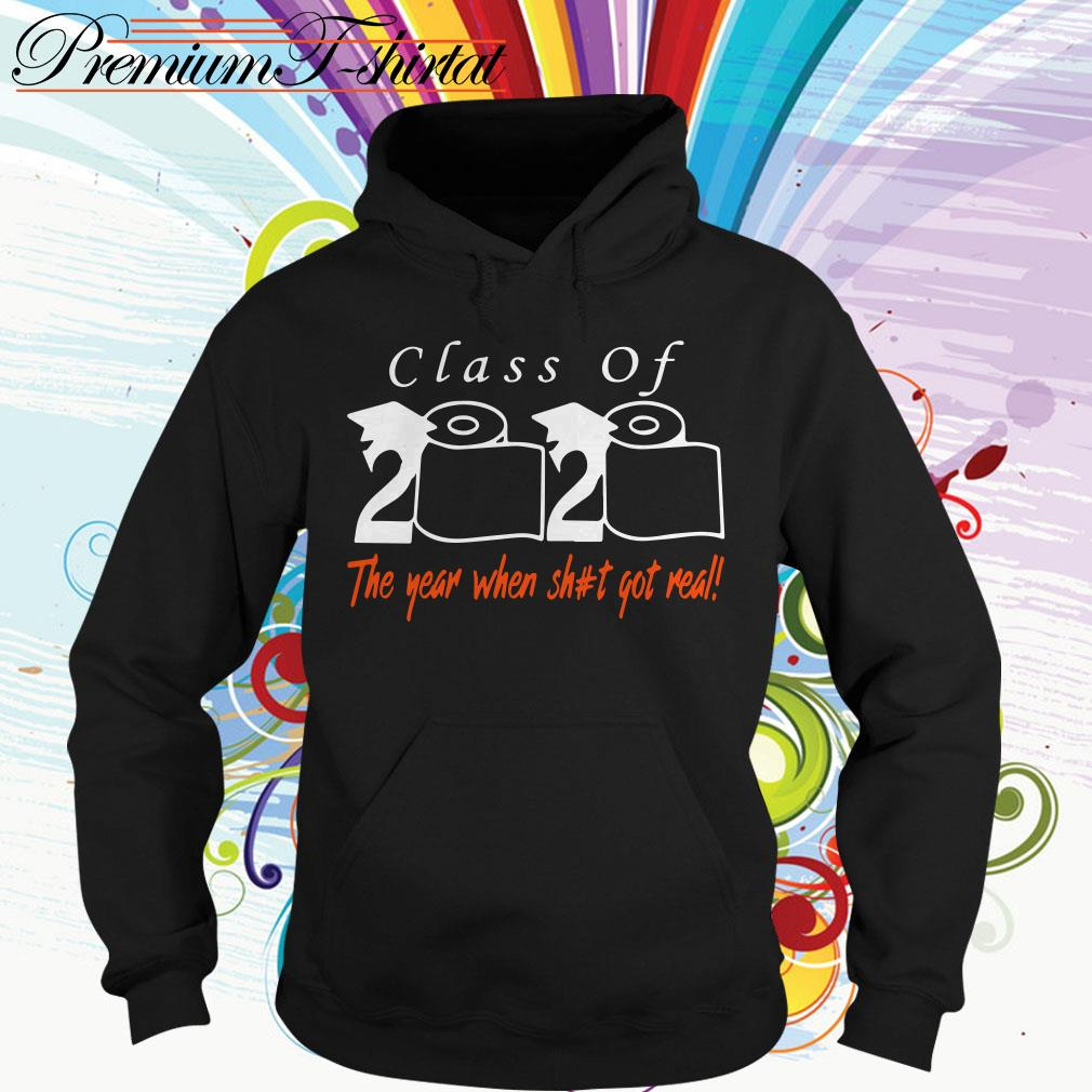 Class of 2020 the year when shit got real Toilet paper Hoodie