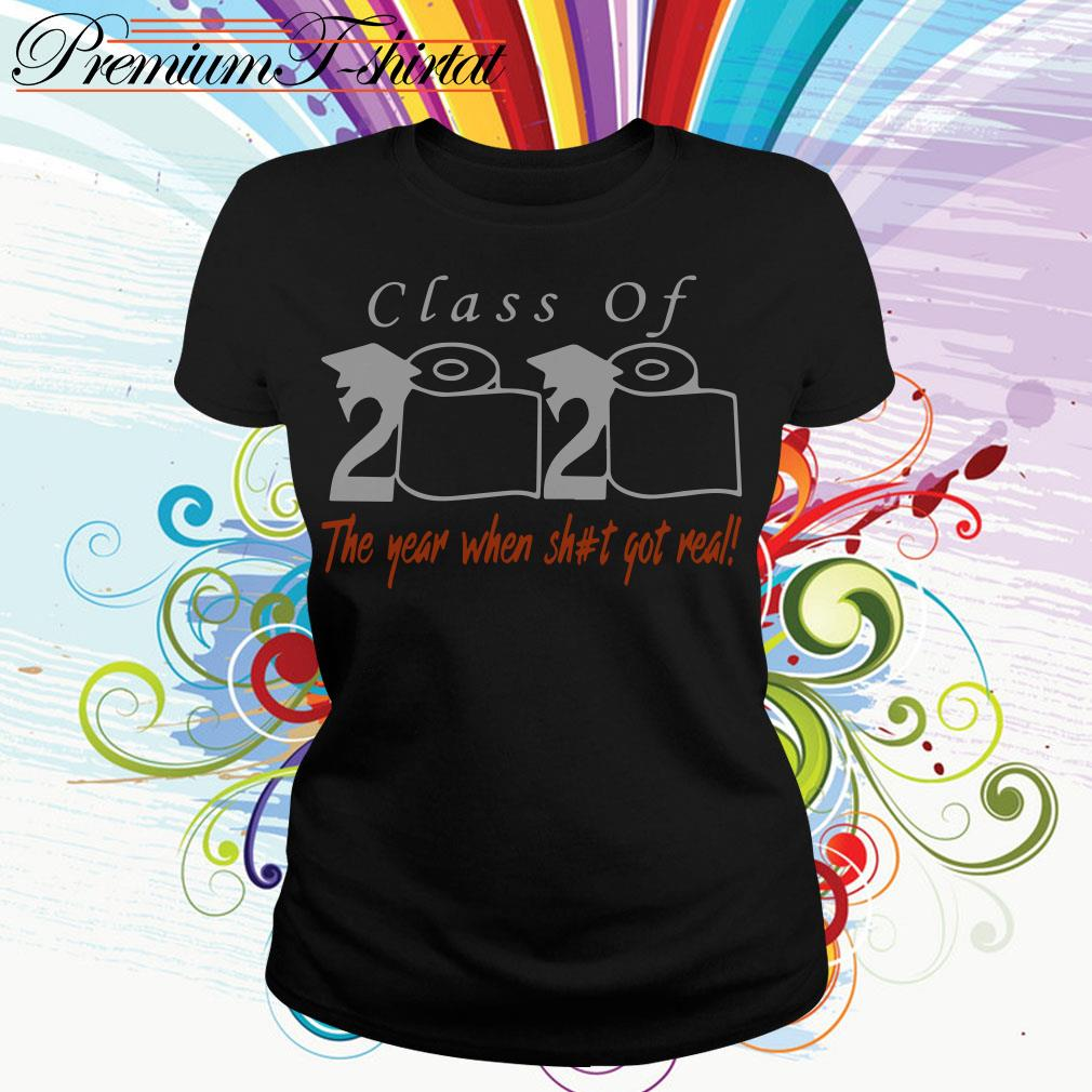 Class of 2020 the year when shit got real Toilet paper Ladies Tee