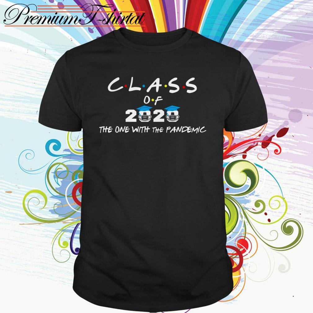 Coronavirus Class of 2020 the one with the Pandemic shirt