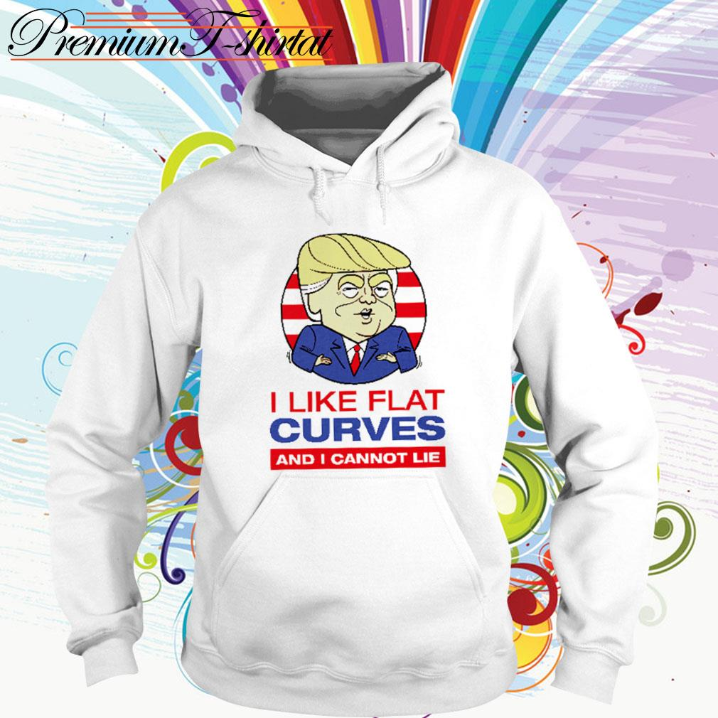 Donald Trump I like flat curves and I cannot lie Hoodie