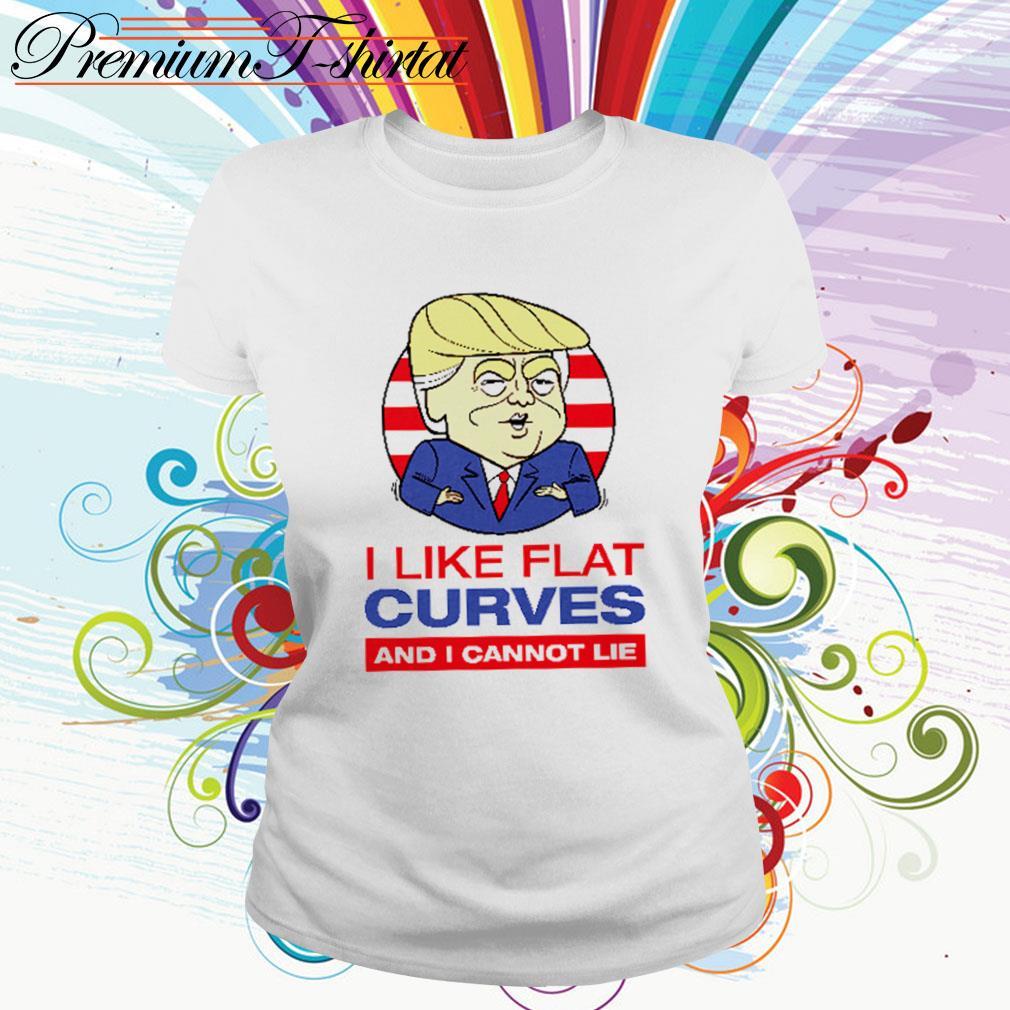 Donald Trump I like flat curves and I cannot lie Ladies Tee