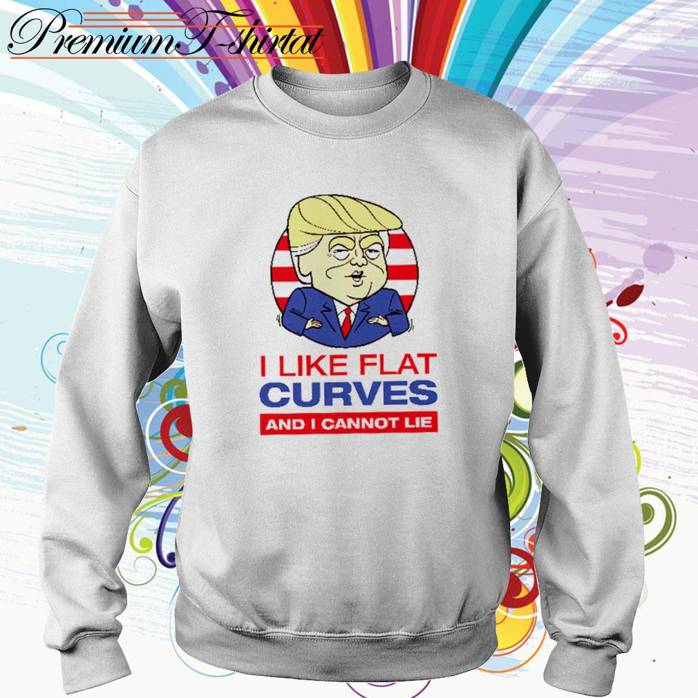 Donald Trump I like flat curves and I cannot lie Sweater