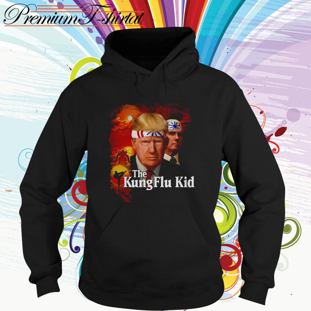 Donald Trump The Kung Flu Kid Hoodie