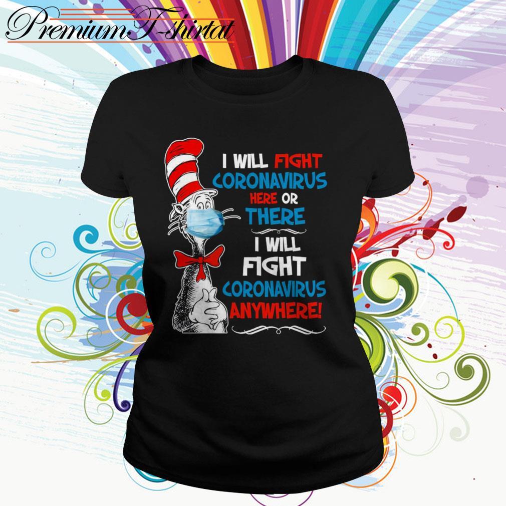 Dr. Seuss I will fight Coronavirus here or there I will fight Coronavirus anywhere Ladies Tee