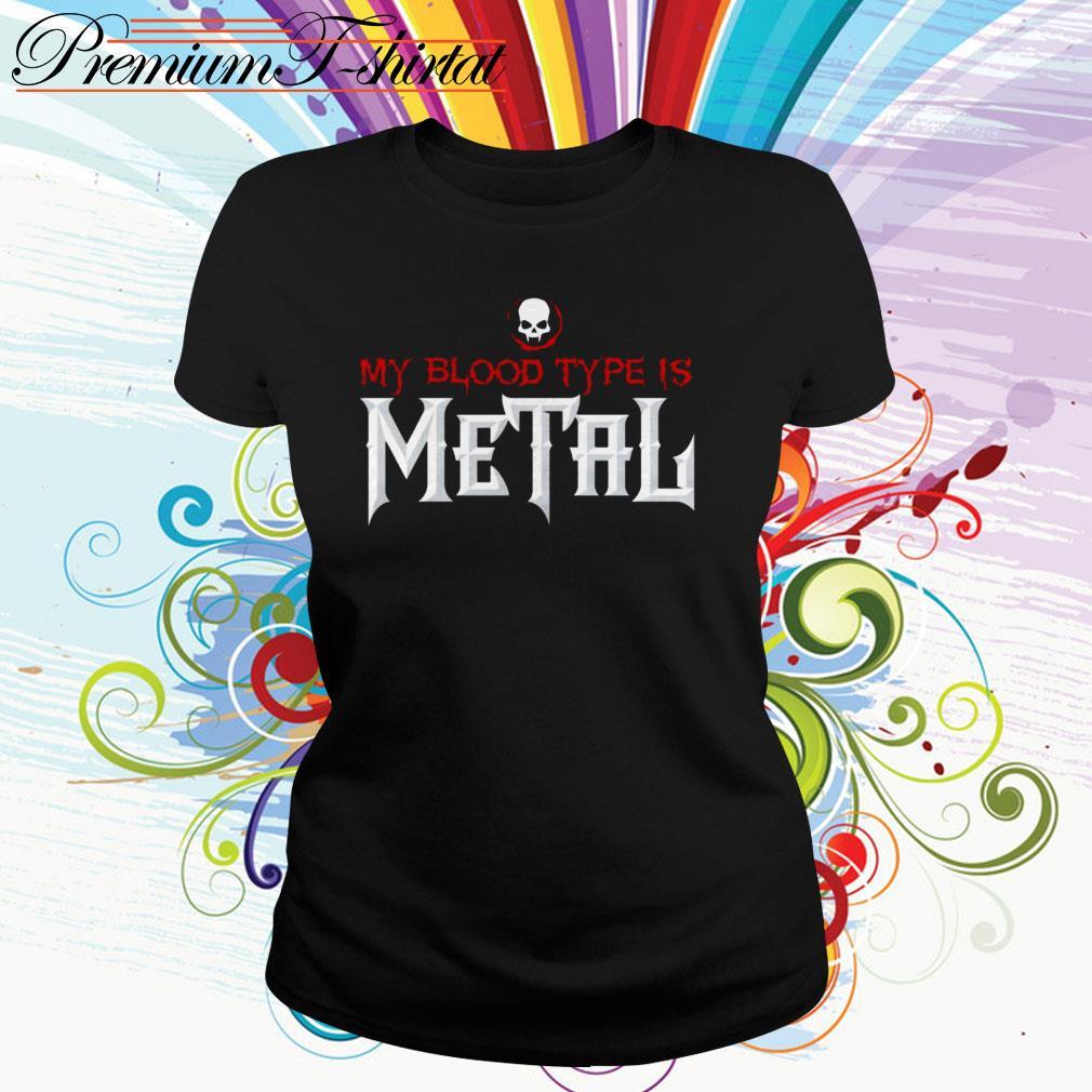 My blood type is Metal Ladies Tee