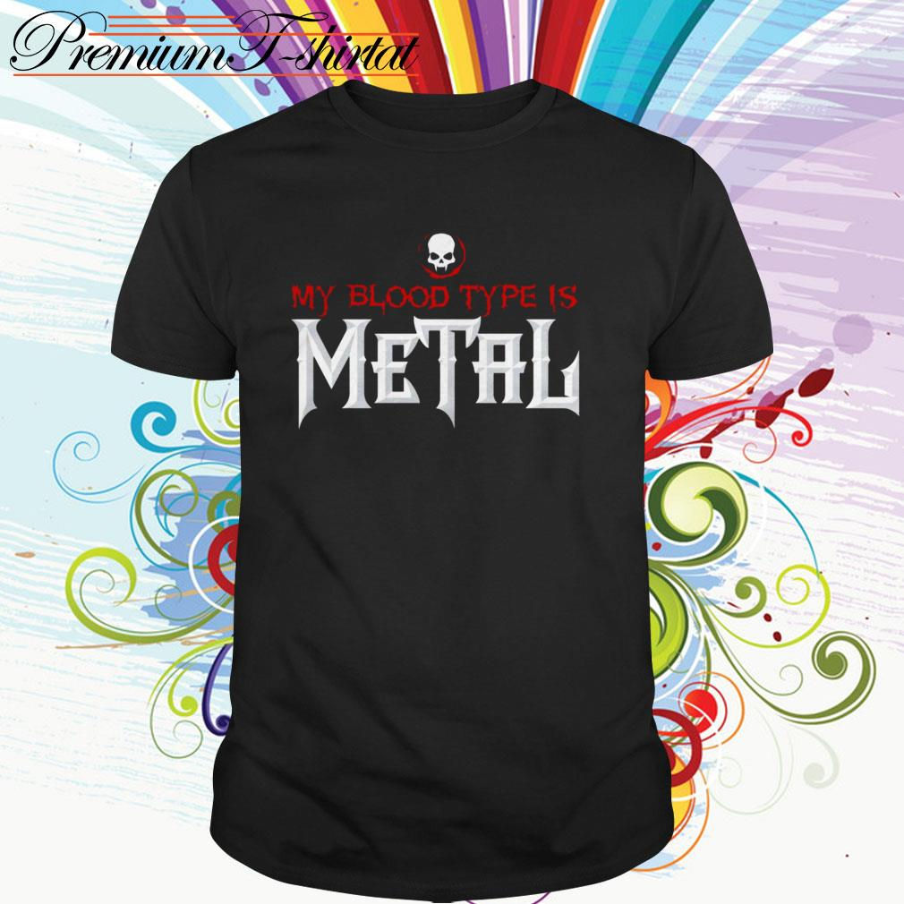 My blood type is Metal shirt