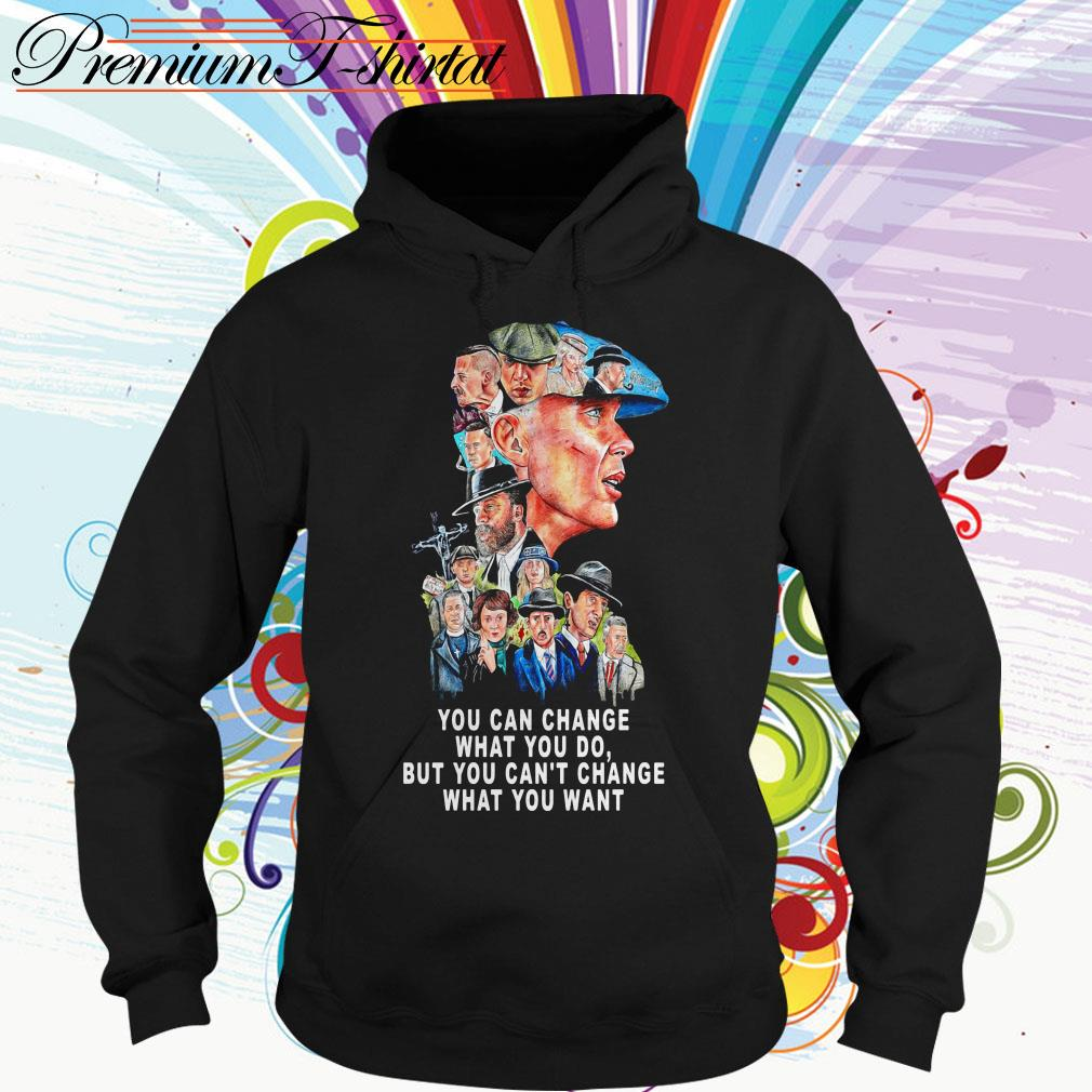Peaky Blinders you can change what you do but can't change what you want Hoodie